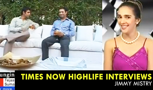 Times Now Highlife interviews Mr. Jimmy Mistry