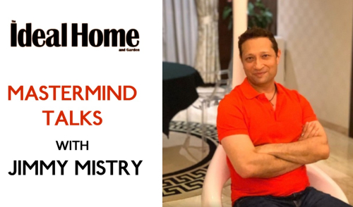 Mastermind Talks with Mr. Jimmy Mistry, CMD, Della Group | Ideal Home and Garden Magazine